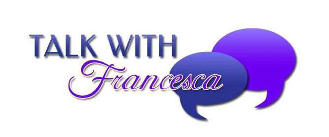 Talk With Francesca - Provocative Conversation & Intriguing Stories that Inspire.